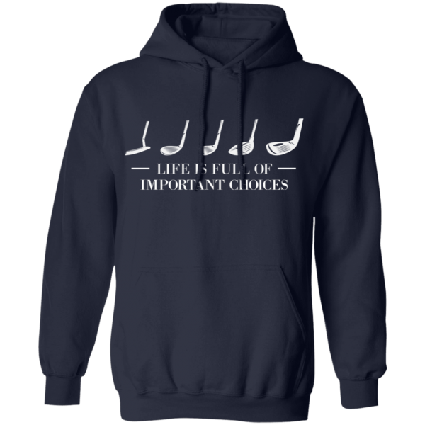 Life Is Full of Important Choices Golf Hoodie - Blue