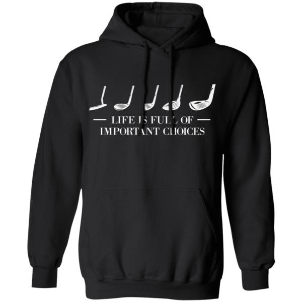 Life Is Full of Important Choices Golf Hoodie - Black